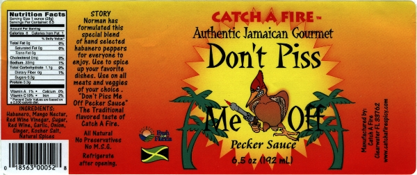 Don't piss me off pecker sauce from catch a fire authentic jamaican gourmet