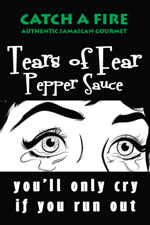 tears of fear pepper sauce from catch a fire authentic jamaican gourmet you'll only cry if you run out